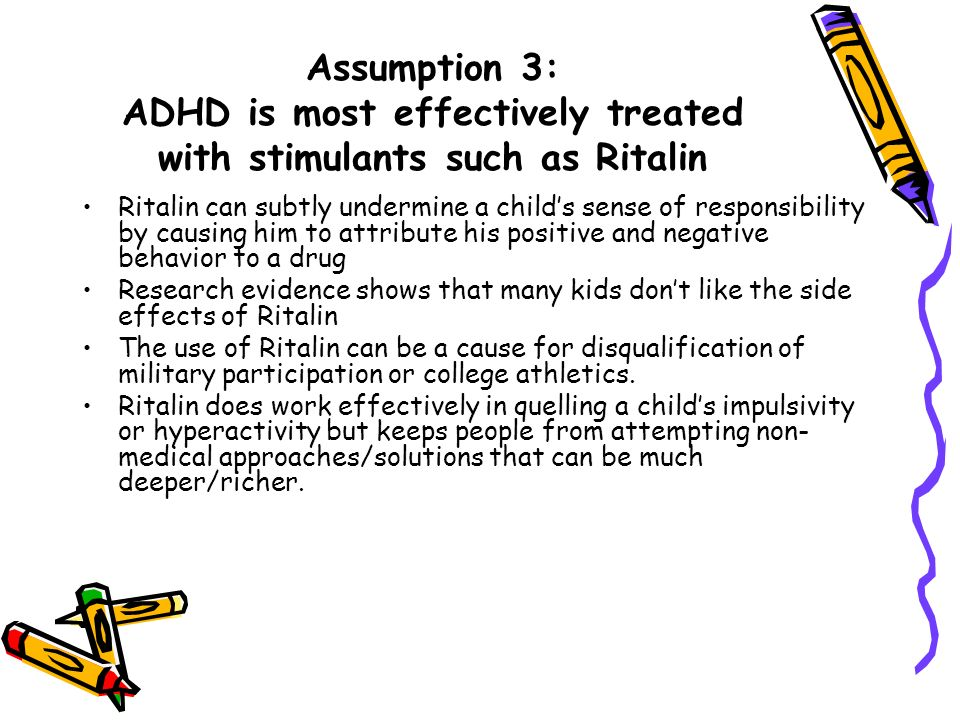 Assumption 3: ADHD is most effectively treated with stimulants such as Ritalin