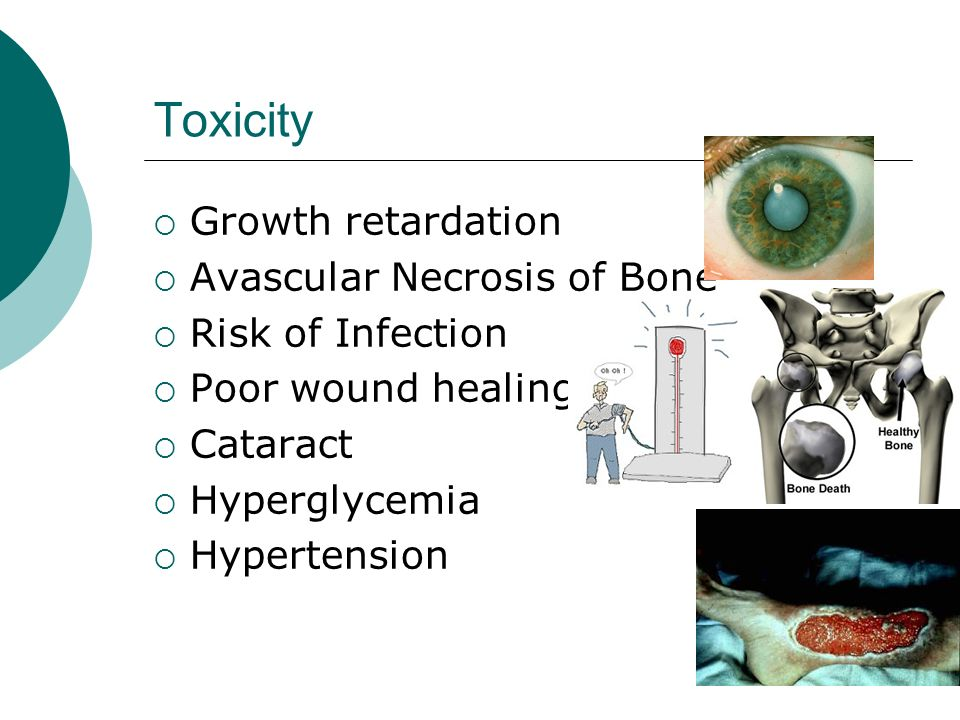 Toxicity Growth retardation Avascular Necrosis of Bone