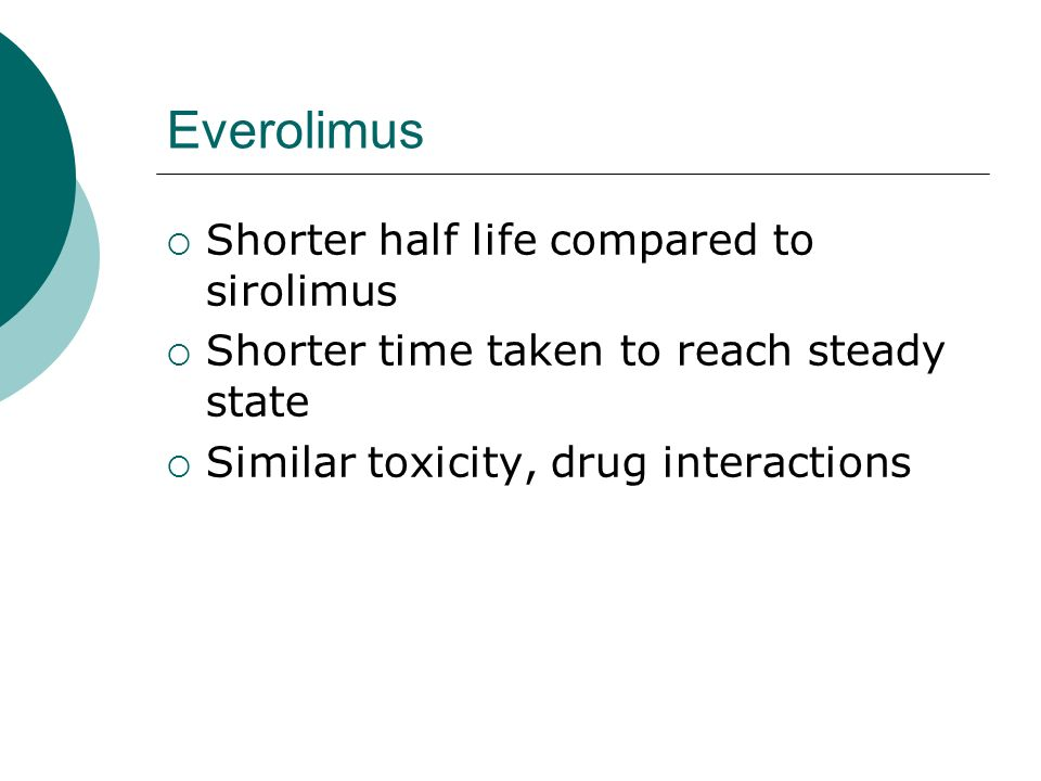 Everolimus Shorter half life compared to sirolimus