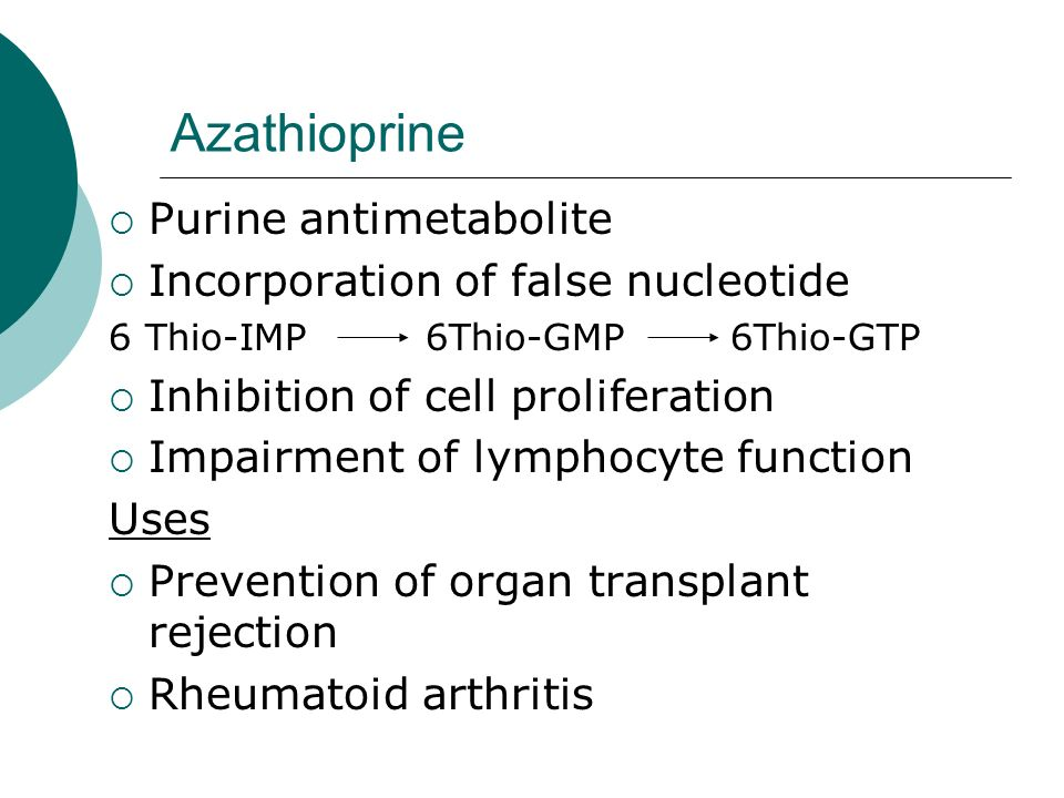 Azathioprine Purine antimetabolite Incorporation of false nucleotide