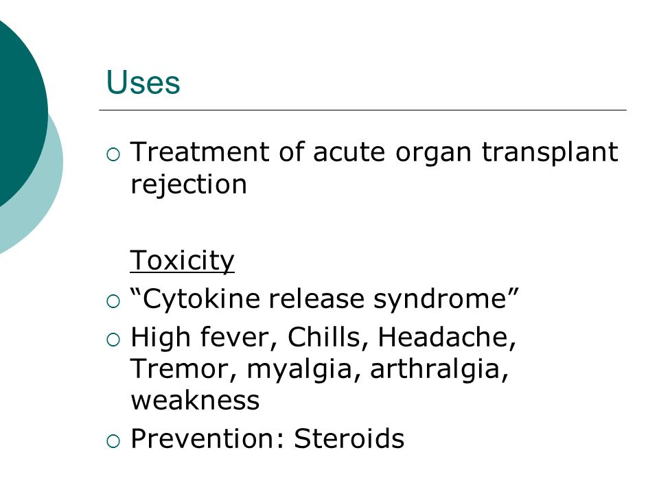 Uses Treatment of acute organ transplant rejection Toxicity