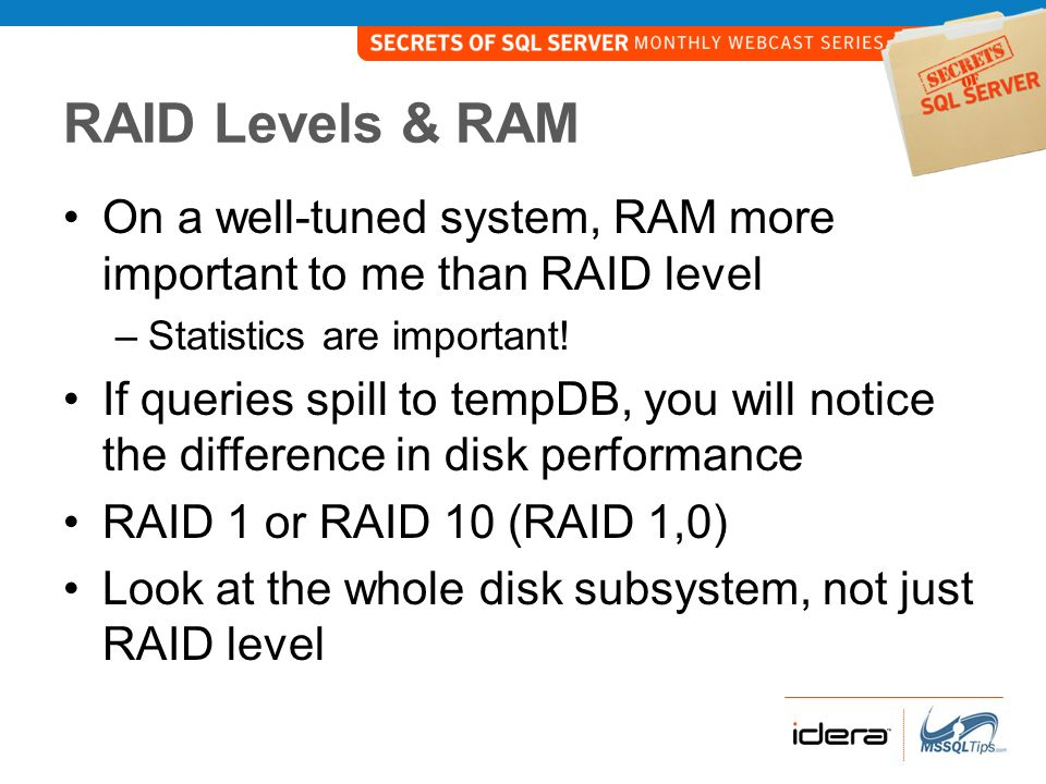 RAID Levels & RAM On a well-tuned system, RAM more important to me than RAID level. Statistics are important!