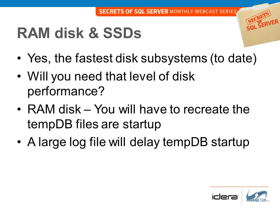 RAM disk & SSDs Yes, the fastest disk subsystems (to date)