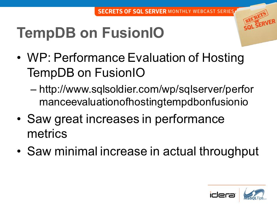 TempDB on FusionIO WP: Performance Evaluation of Hosting TempDB on FusionIO.