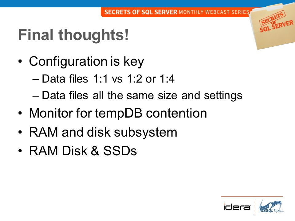 Final thoughts! Configuration is key Monitor for tempDB contention