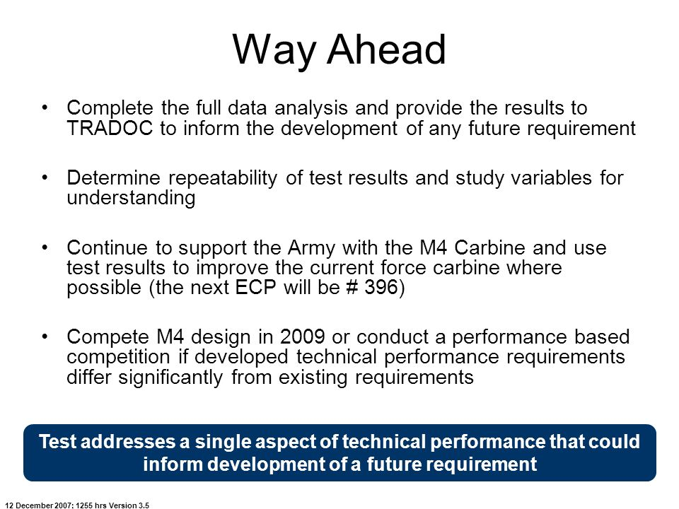 Way Ahead Complete the full data analysis and provide the results to TRADOC to inform the development of any future requirement.