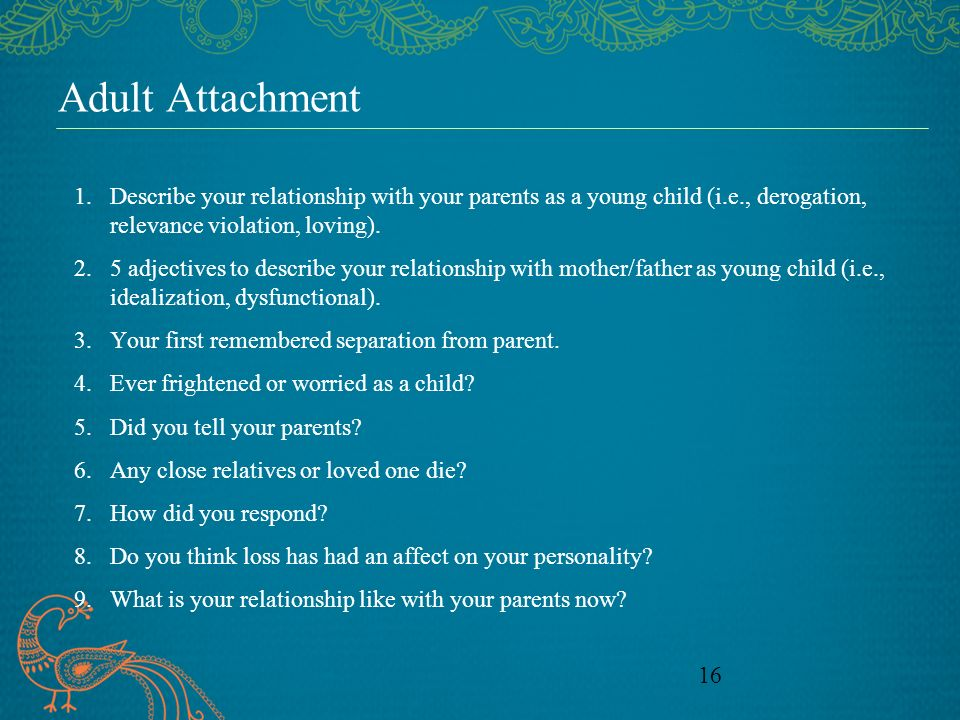 Adult Attachment Describe your relationship with your parents as a young child (i.e., derogation, relevance violation, loving).