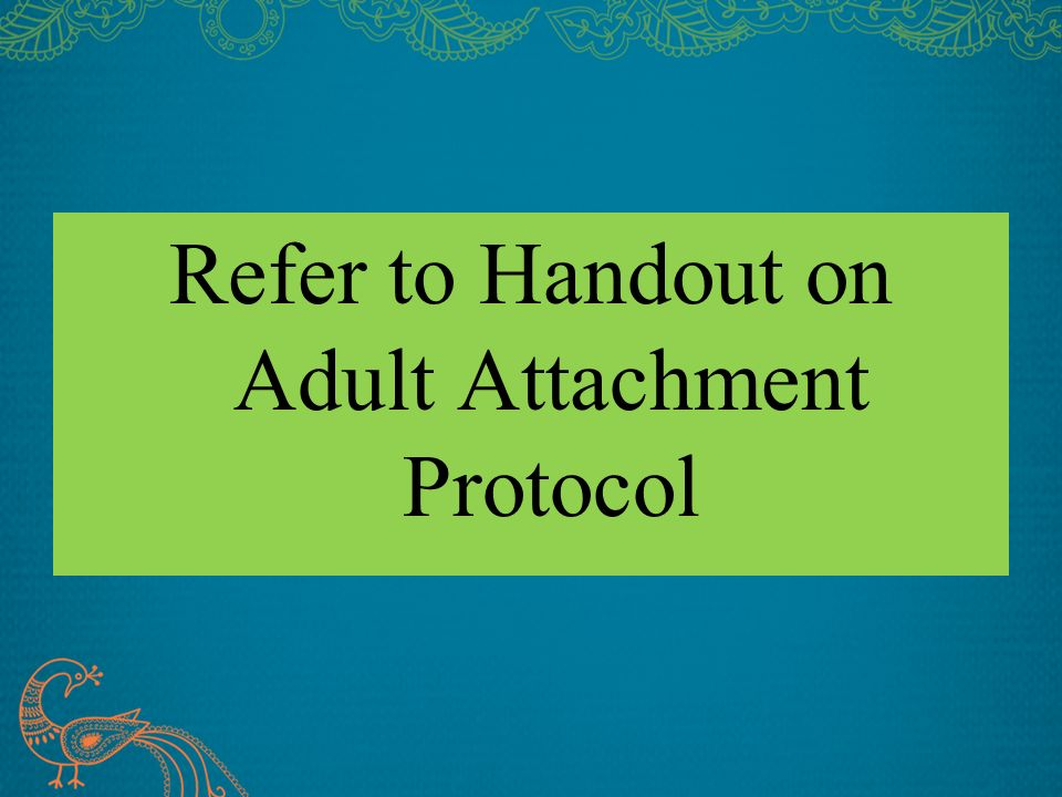Refer to Handout on Adult Attachment Protocol
