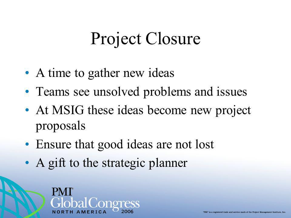 Project Closure A time to gather new ideas