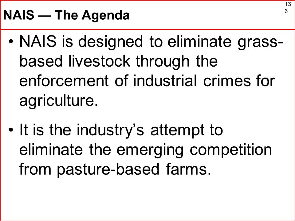 NAIS — The Agenda NAIS is designed to eliminate grass-based livestock through the enforcement of industrial crimes for agriculture.