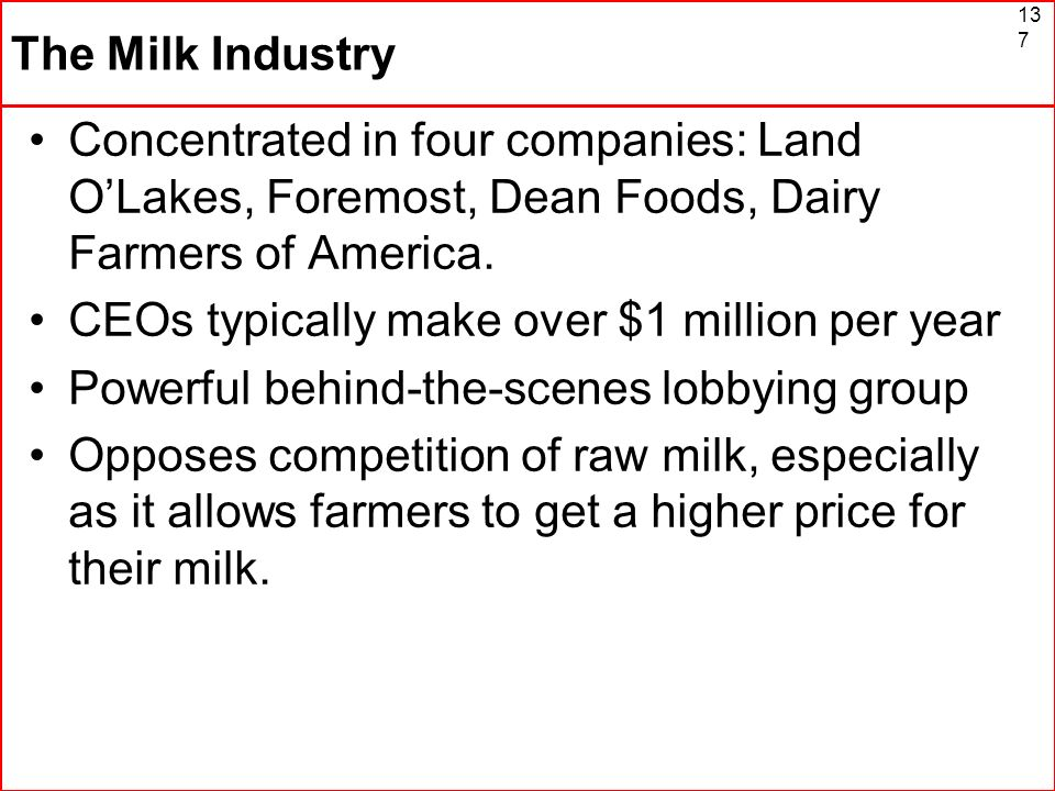 The Milk Industry Concentrated in four companies: Land O'Lakes, Foremost, Dean Foods, Dairy Farmers of America.