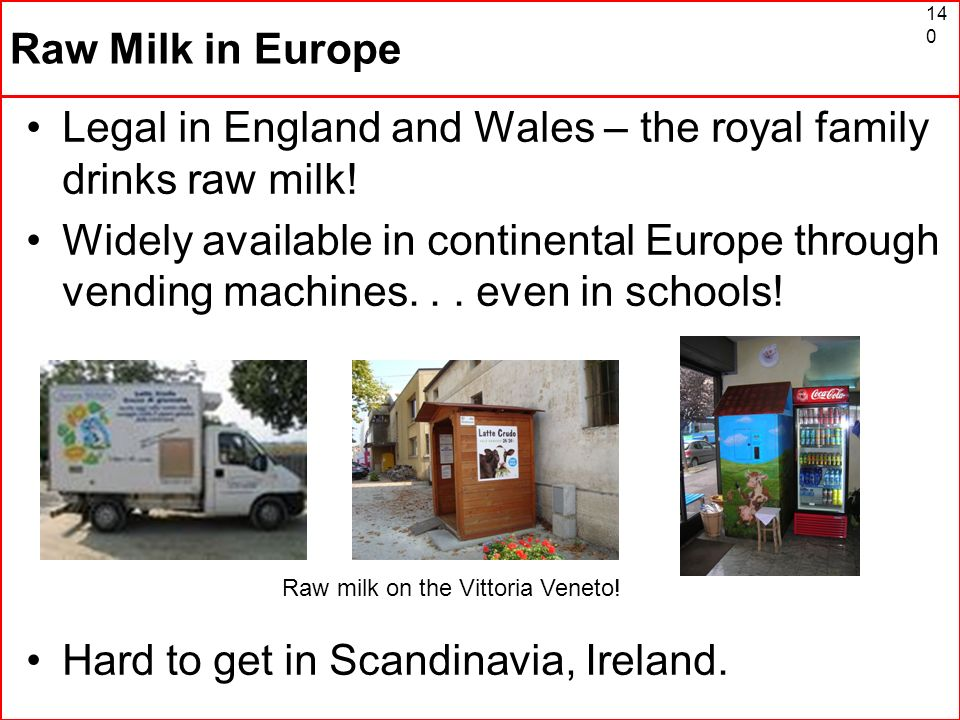 Legal in England and Wales – the royal family drinks raw milk!