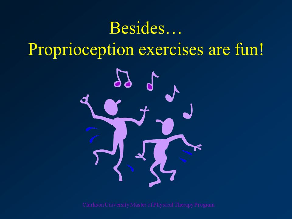 Besides… Proprioception exercises are fun!