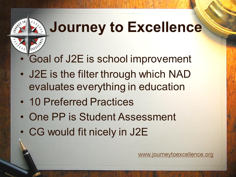 Journey to Excellence Goal of J2E is school improvement