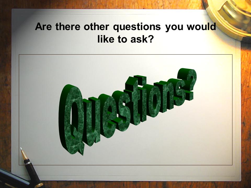 Are there other questions you would like to ask