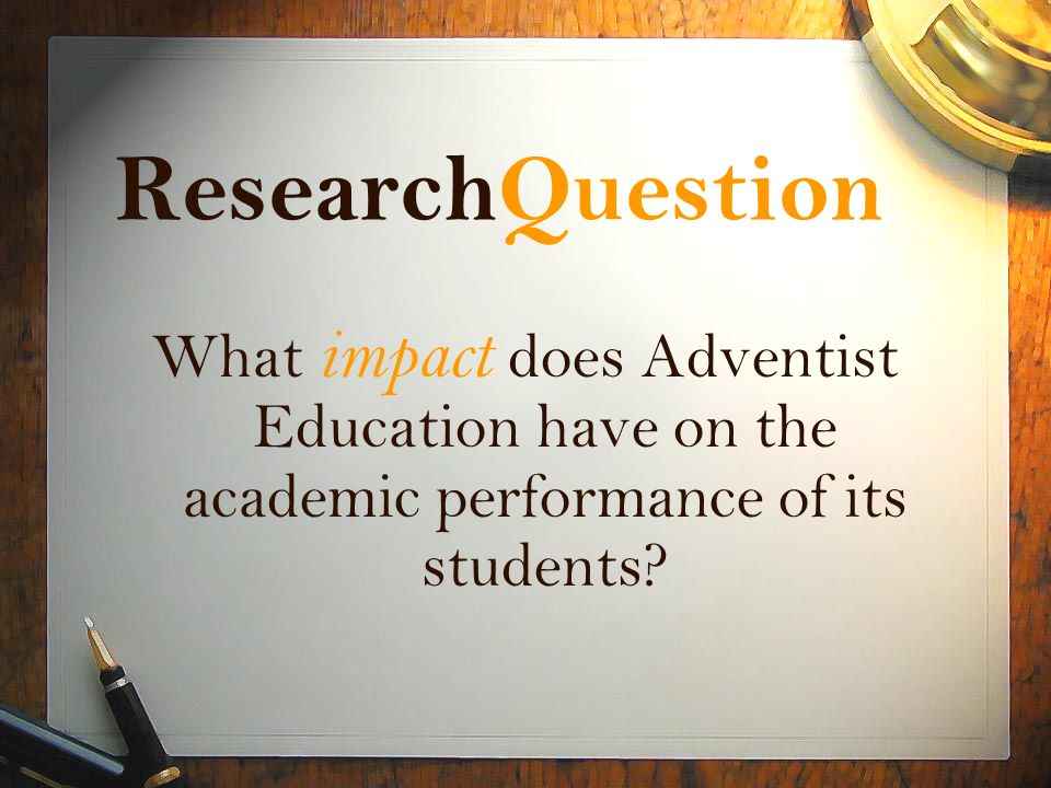 ResearchQuestion What impact does Adventist Education have on the academic performance of its students