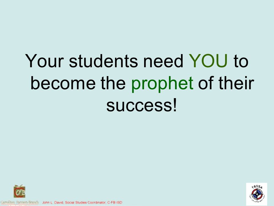 Your students need YOU to become the prophet of their success!