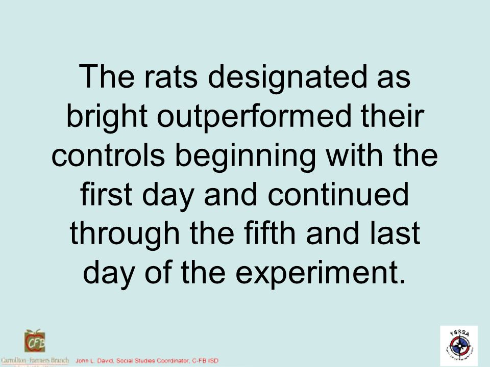 The rats designated as bright outperformed their controls beginning with the first day and continued through the fifth and last day of the experiment.
