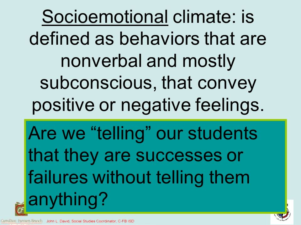 Socioemotional climate: is defined as behaviors that are nonverbal and mostly subconscious, that convey positive or negative feelings.
