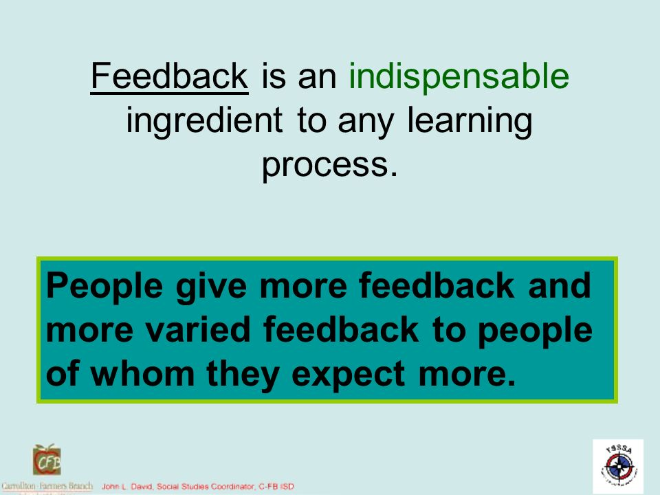 Feedback is an indispensable ingredient to any learning process.