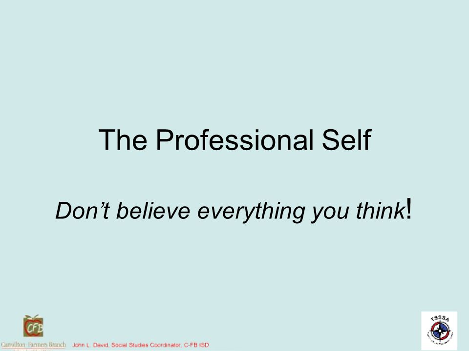 The Professional Self Don't believe everything you think!