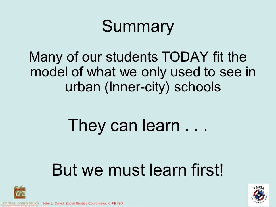 Summary They can learn . . . But we must learn first!