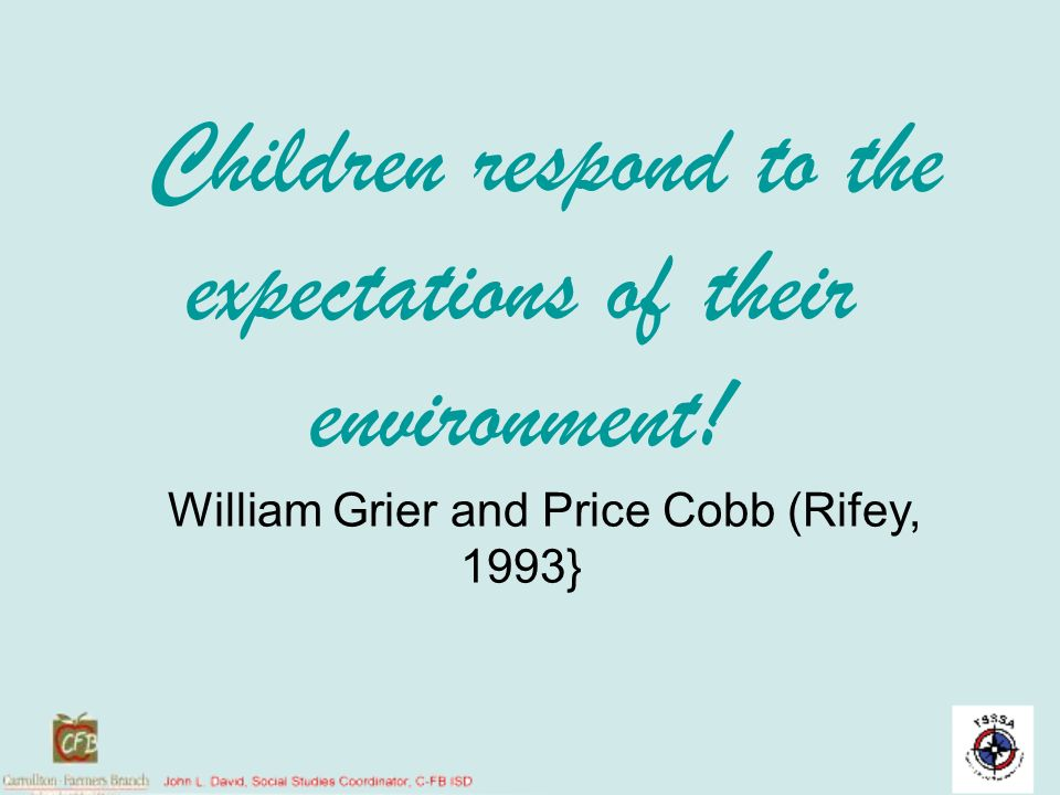 Children respond to the expectations of their environment!