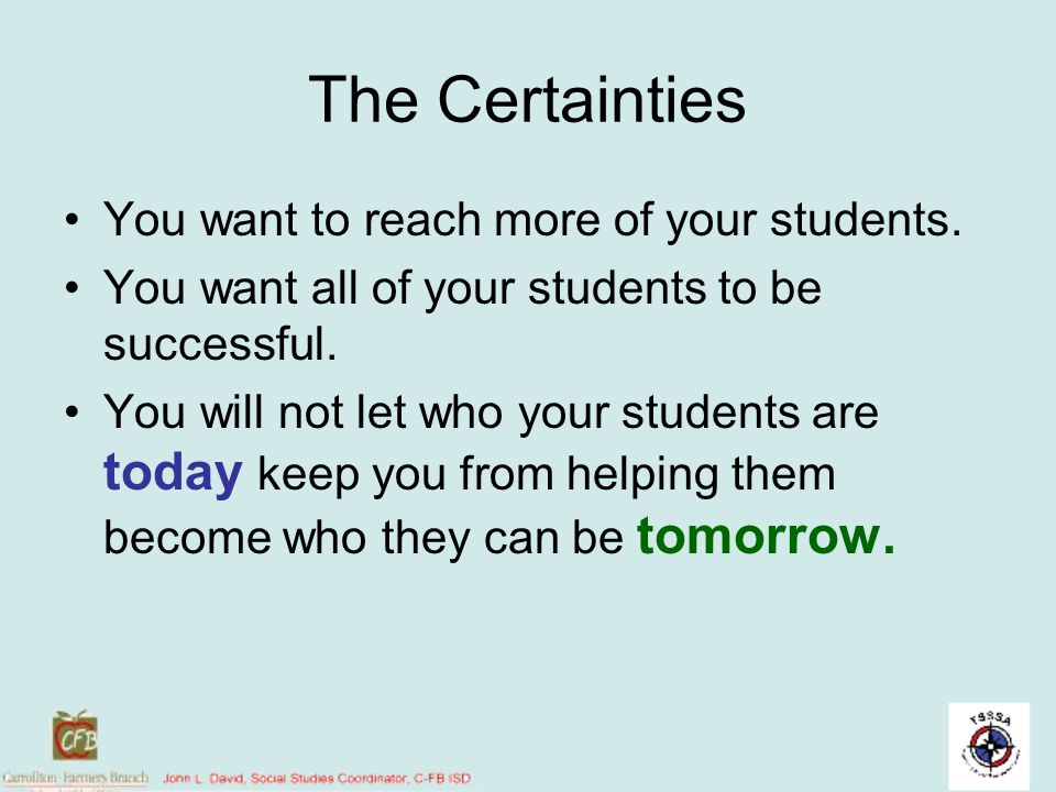 The Certainties You want to reach more of your students.