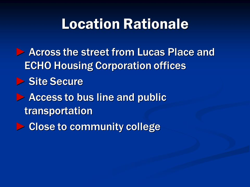 Location Rationale ► Across the street from Lucas Place and ECHO Housing Corporation offices. ► Site Secure.