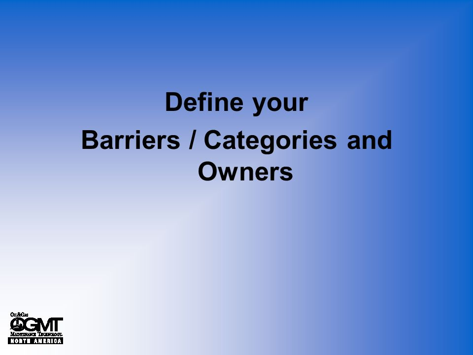 Define your Barriers / Categories and Owners