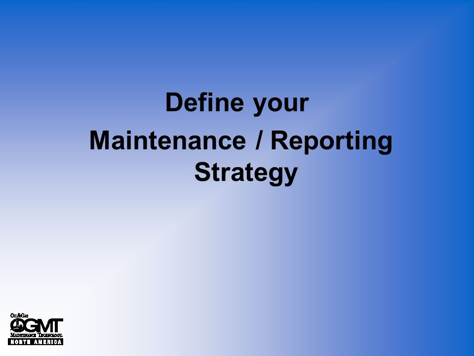 Define your Maintenance / Reporting Strategy