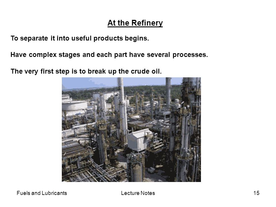 At the Refinery To separate it into useful products begins.