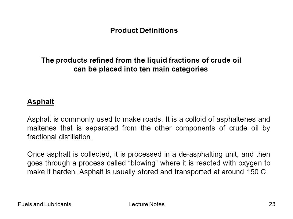The products refined from the liquid fractions of crude oil