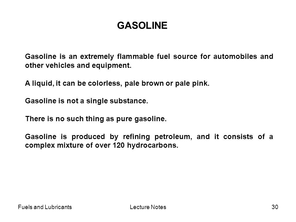 GASOLINE Gasoline is an extremely flammable fuel source for automobiles and other vehicles and equipment.