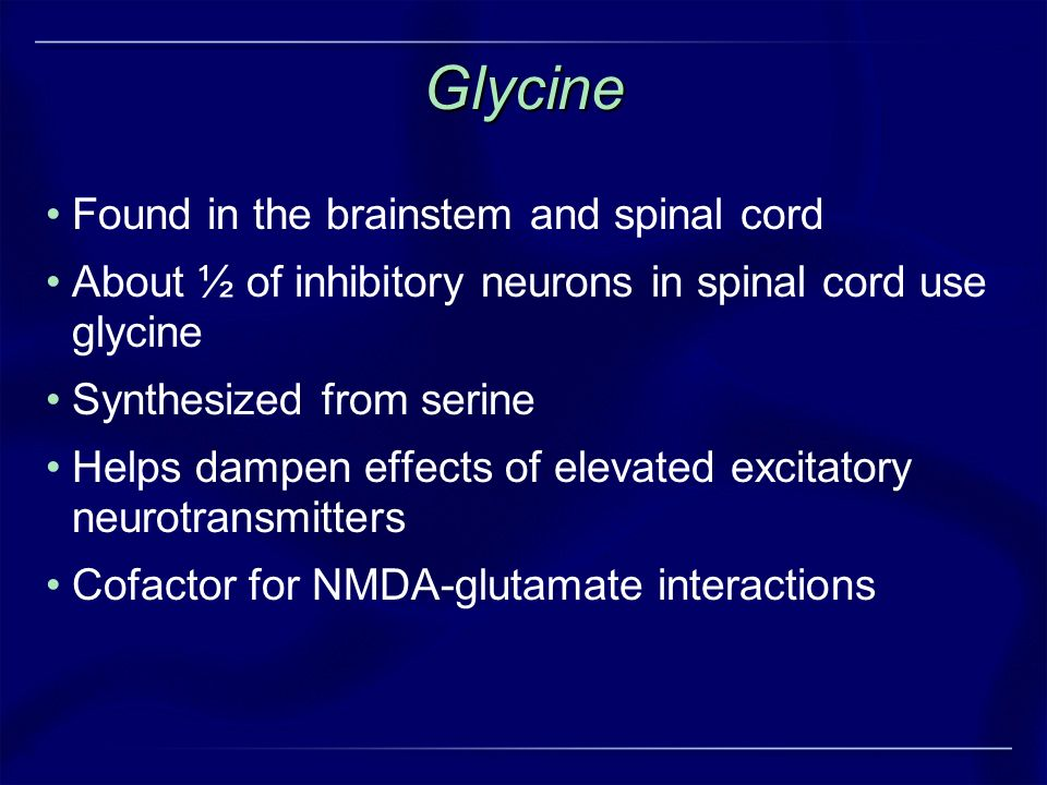 Glycine Found in the brainstem and spinal cord