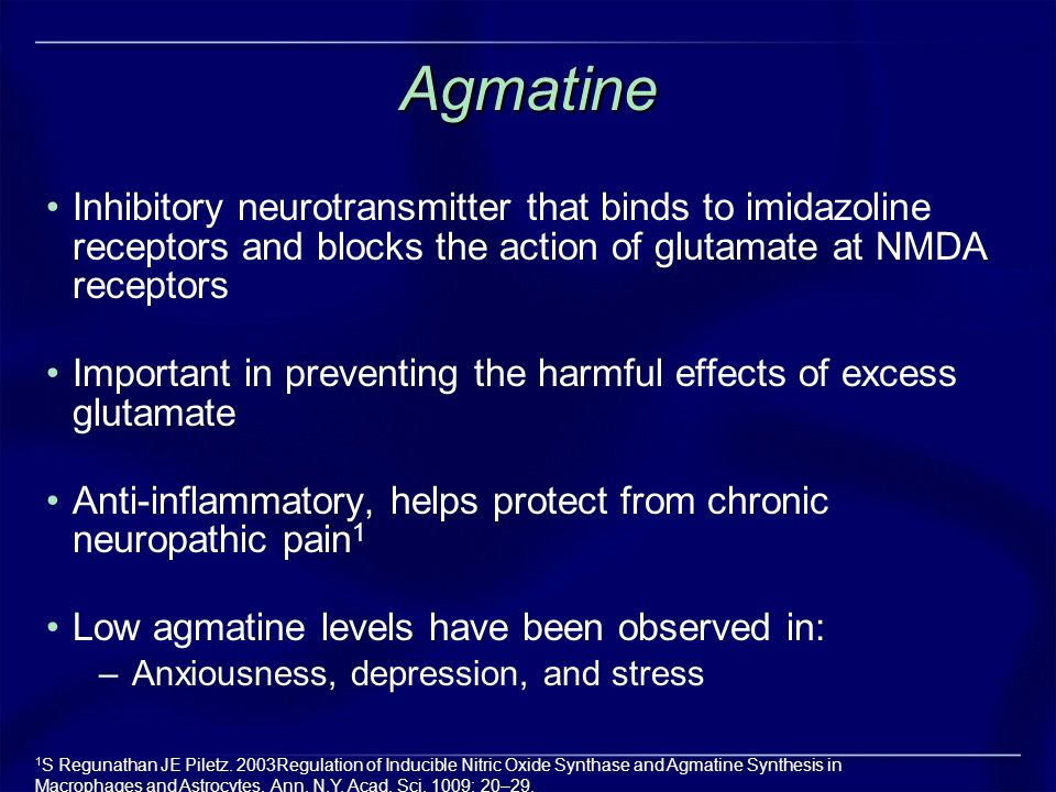 Agmatine Inhibitory neurotransmitter that binds to imidazoline receptors and blocks the action of glutamate at NMDA receptors.