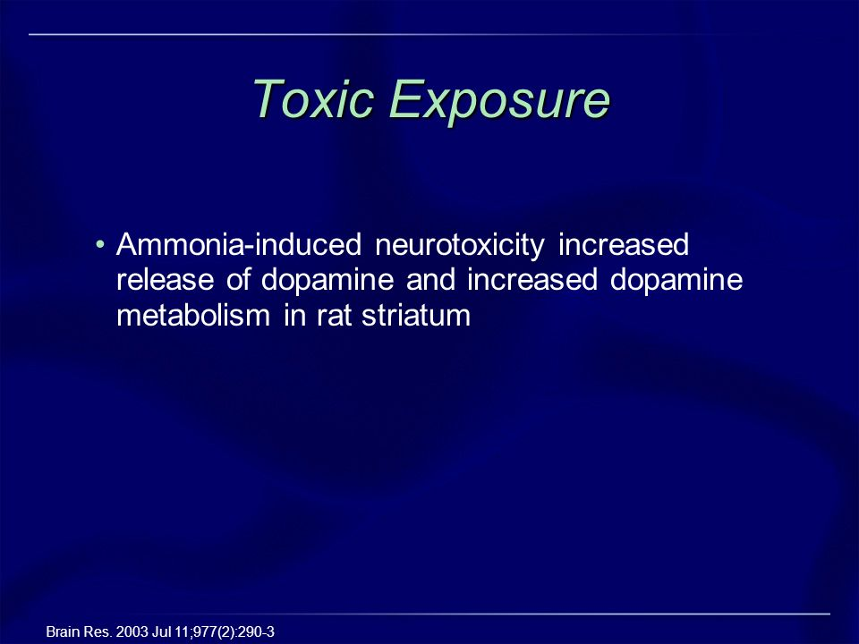 Toxic Exposure Ammonia-induced neurotoxicity increased release of dopamine and increased dopamine metabolism in rat striatum.