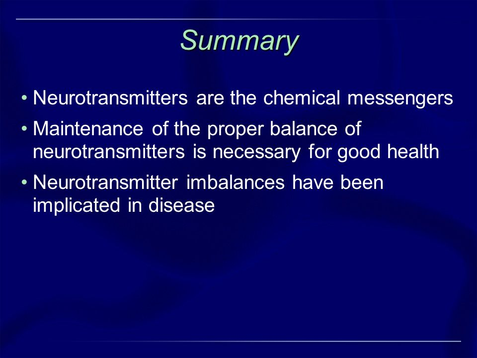 Summary Neurotransmitters are the chemical messengers