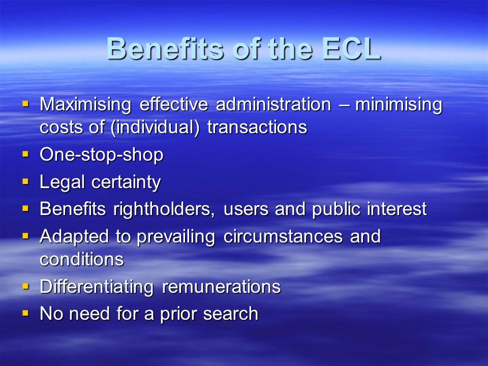 Benefits of the ECL Maximising effective administration – minimising costs of (individual) transactions.