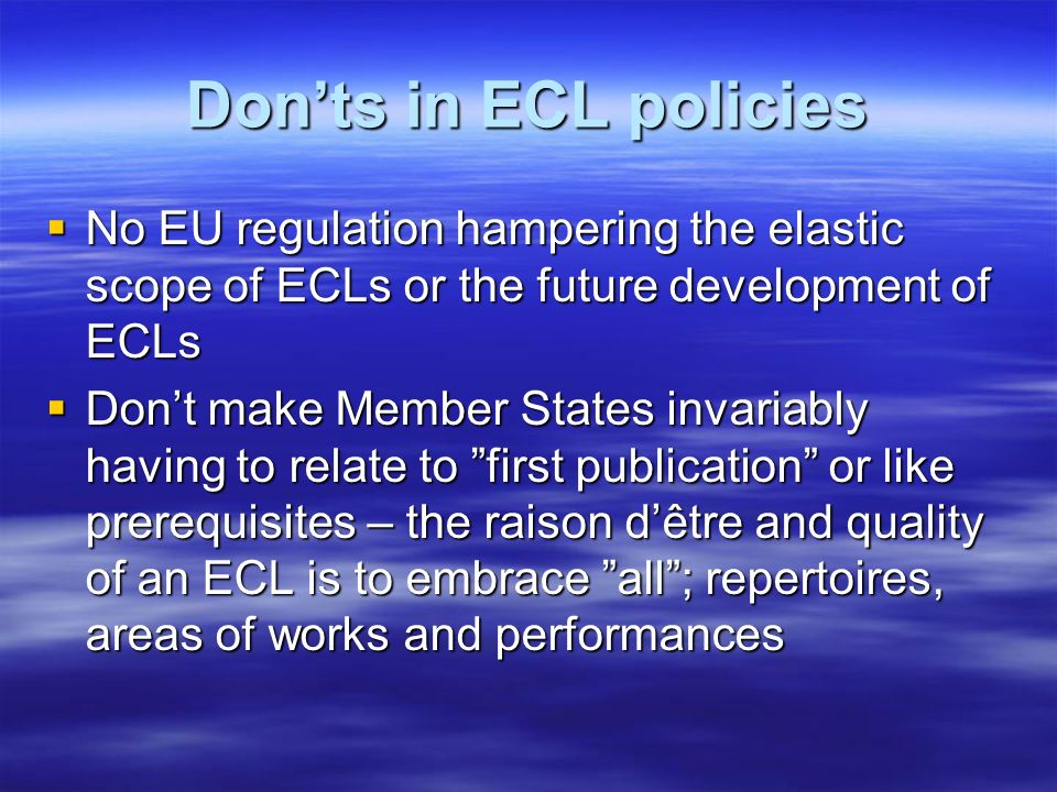 Don'ts in ECL policies No EU regulation hampering the elastic scope of ECLs or the future development of ECLs.