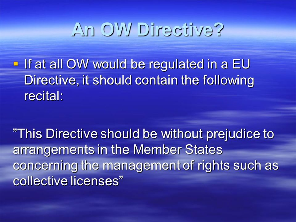 An OW Directive If at all OW would be regulated in a EU Directive, it should contain the following recital:
