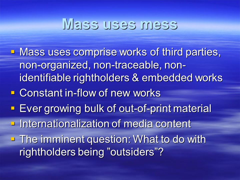 Mass uses mess Mass uses comprise works of third parties, non-organized, non-traceable, non-identifiable rightholders & embedded works.