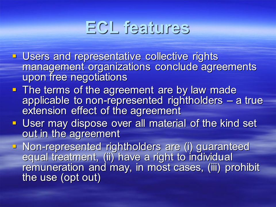 ECL featuresUsers and representative collective rights management organizations conclude agreements upon free negotiations.