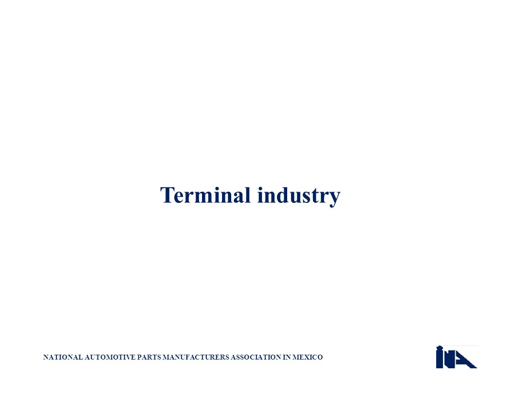 Terminal industry NATIONAL AUTOMOTIVE PARTS MANUFACTURERS ASSOCIATION IN MEXICO