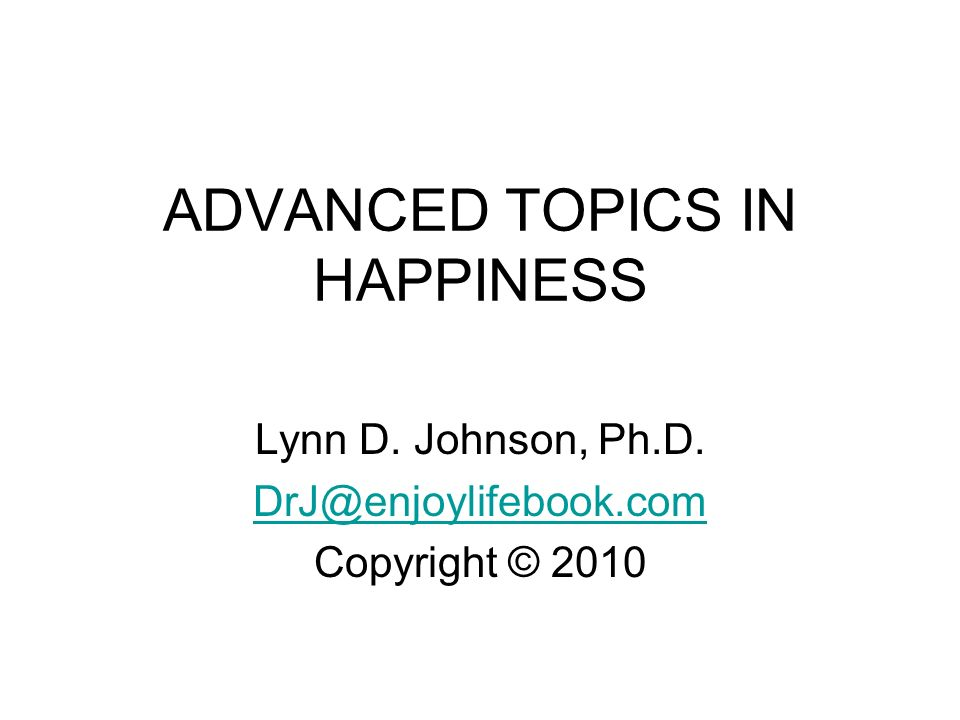 ADVANCED TOPICS IN HAPPINESS