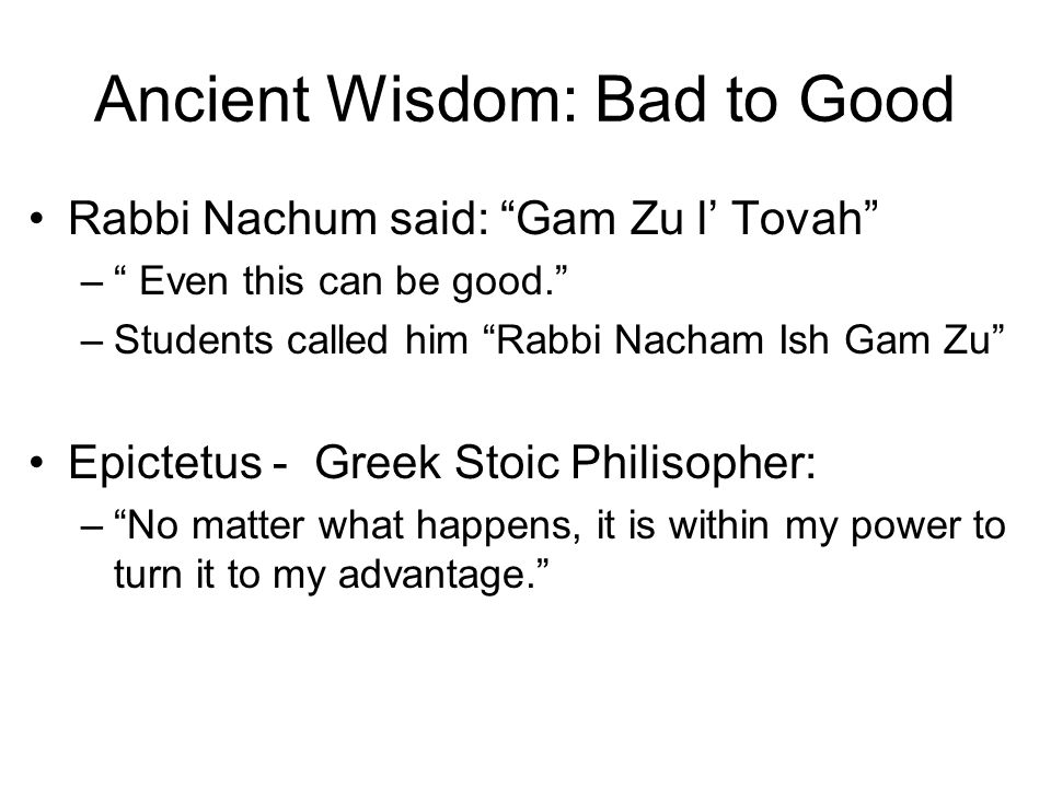 Ancient Wisdom: Bad to Good