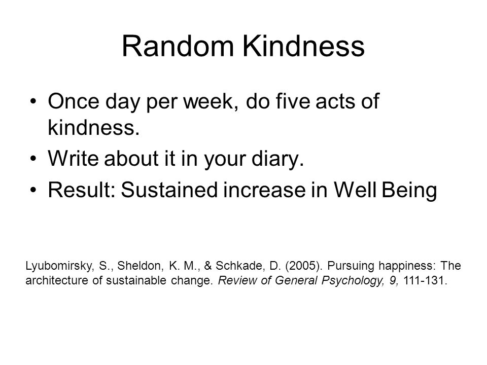 Random Kindness Once day per week, do five acts of kindness.