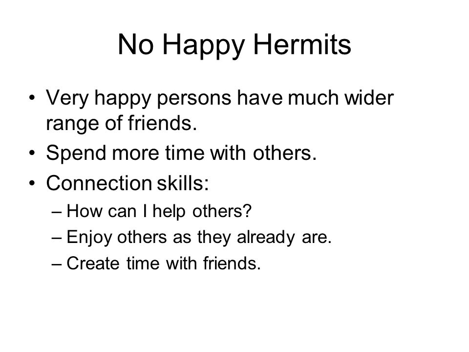 No Happy Hermits Very happy persons have much wider range of friends.