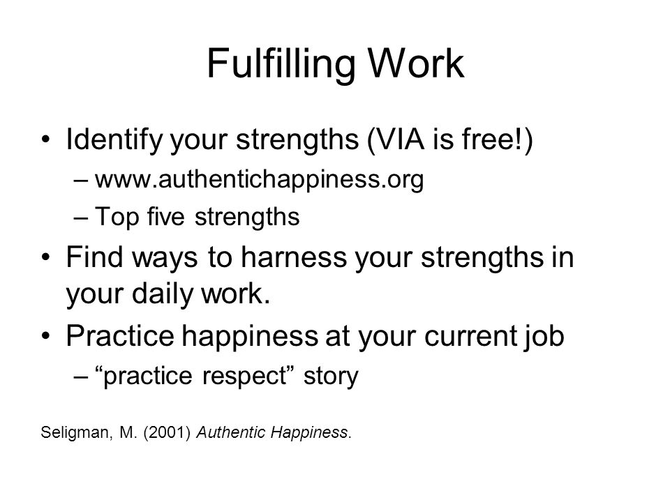 Fulfilling Work Identify your strengths (VIA is free!)