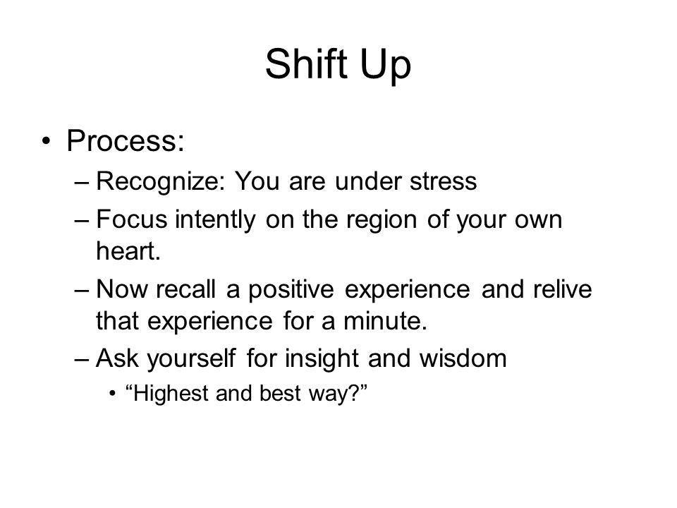Shift Up Process: Recognize: You are under stress